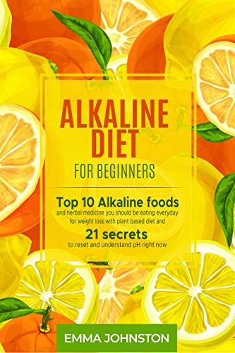 Alkaline Diet for Beginners: Top 10 Alkaline foods and herbal medicine you should be eating everyday for weight loss with plant based diet and 21 secrets ... understand pH right now (English Edition)