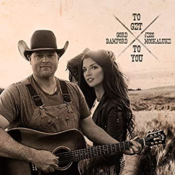 To Get To You (feat. Jess Moskaluke)