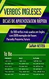 VERBOS INGLESES: DICAS DE APRENDIZAGEM RÁPIDA : Os 100 verbos mais usados em Inglês com 1800 exemplos de frases: Passado, Presente, Futuro. (Corsican Edition)