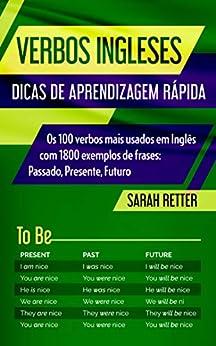 VERBOS INGLESES: DICAS DE APRENDIZAGEM RÁPIDA : Os 100 verbos mais usados em Inglês com 1800 exemplos de frases: Passado, Presente, Futuro. (PORTUGUÊS PARA FALANTES DE INGLÊS) (Corsican Edition) por [Sarah  Retter]