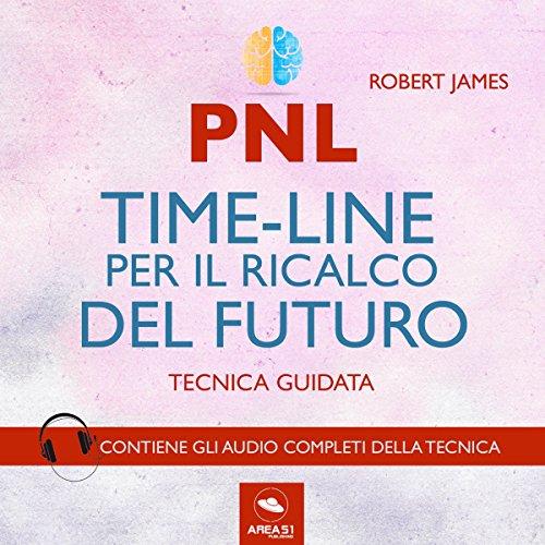 PNL. Timeline per il ricalco del futuro. Tecnica guidata copertina