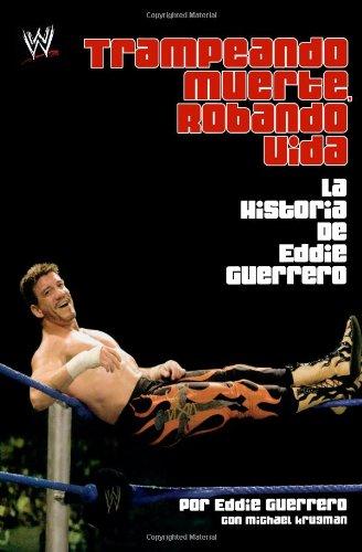 Trampando Mortalidad, Robando Vida (Cheating Death, Stealing Life): The Eddie Guerrero Story