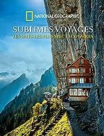Sublimes voyages - Les sites les plus spectaculaires de National Geographic