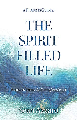 A Pilgrims Guide to the Spirit-Filled Life: Rediscovering the Gift of the Spirit