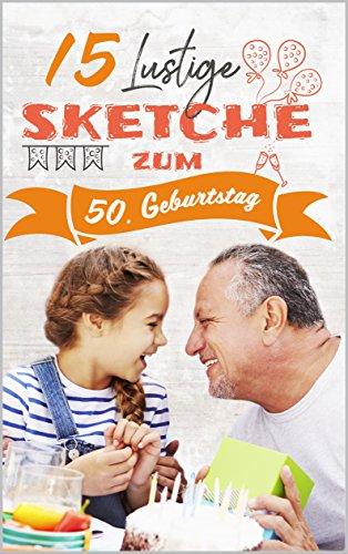 15 Lustige Sketche zum 50. Geburtstag: Einzigartige und humorvolle Sketche zur Geburtstagsfeier