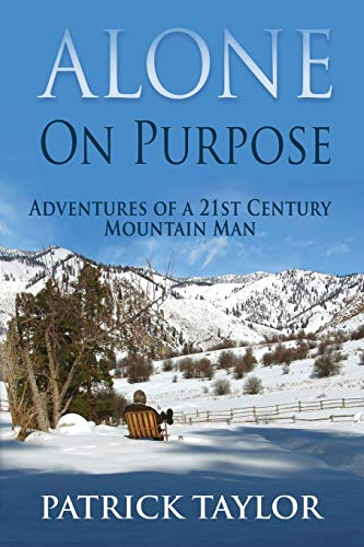 Compare Textbook Prices for Alone on Purpose: Adventures of a 21st Century Mountain Man Adventures of a 21st Mountain Man  ISBN 9781793377968 by Taylor, Patrick