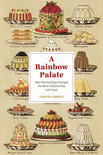 A Rainbow Palate: How Chemical Dyes Changed the West's Relationship with Food (Synthesis)
