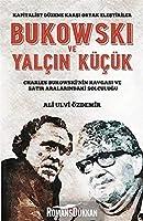 Bukowski ve Yalcin Kücük - Kapitalist Düzene Karsi Ortak Elestiriler; Charles Bukowski'nin Kavgasi ve Satir Aralarindaki Solculugu