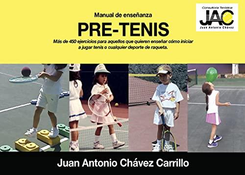 Pre Tenis. Manual de enseñanza.: Más de 450 ejercicios para aquellos que quieren enseñar cómo iniciar a jugar tenis o cualquier deporte de raqueta.