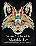 Coloring Book For Adults Adorable Fox Stress Relieving Foxs Designs For Adults Relaxation: Adult Coloring Book of 50 Stress Relief Fox Designs to Help ... and Wildlife for Stress Relief and Relaxation