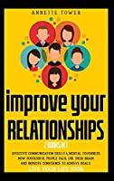 Improve Your Relationships: 2 Books in 1: Effective Communication Skills & Mental Toughness. How Sensitive People achieve goals, overcome successful anxiety and use brain skills to live 100%