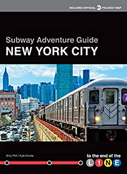 [Kyle Knoke, Amy Plitt]のSubway Adventure Guide: New York City: To the End of the Line (English Edition)