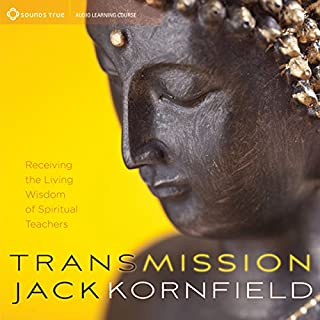 Transmission     Receiving the Living Wisdom of Spiritual Teachers              By:                                                                                                                                 Jack Kornfield PhD                               Narrated by:                                                                                                                                 Jack Kornfield PhD                      Length: 6 hrs and 54 mins     100 ratings     Overall 4.7