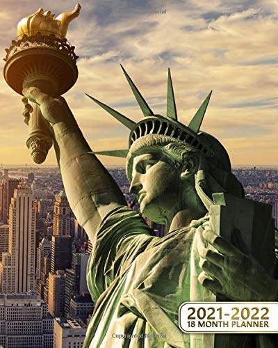 18 Month Planner 2021-2022: The Statue of Liberty 18-Months Weekly Inspirational Organizer & Schedule Agenda - Two Year Journal & Calendar with Holidays, Notes, To-Do's & More - Amazing New York City