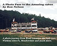 A Photo Pass to the Amazing 1960s: A photo journey from Road America to the Indy 500, Watkins Glen F1, Meadowdale and more.