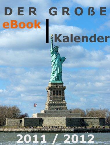 Der große illustrierte eBook-Kalender 2011/2012 - Wahrzeichen der USA - mit vielen Photos, Wochenübersichten, Schulferien und Feiertagen aller Bundesländer ... und praktischem Einkaufszettel
