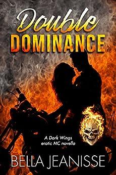 Double Dominance: A Dark Wings MC novella by [Bella Jeanisse]