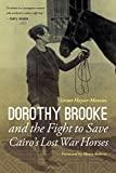 Dorothy Brooke and the Fight to Save Cairo's Lost War Horses - Grant Hayter-Menzies