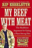 My Beef with Meat : The Healthiest Argument for Eating a Plant-Strong Diet--Plus 140 New Engine 2 Recipes(Hardback) - 2013 Edition