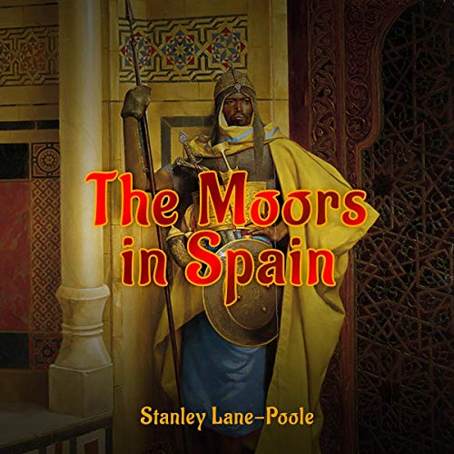 The Moors in Spain Audiobook By Stanley Lane-Poole, Arthur Gilman cover art