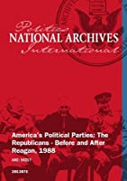 America's Political Parties: The Republicans - Before and After Reagan, 1988