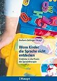 Wenn Kinder die Sprache nicht entdecken: Einblicke in die Praxis der Sprachtherapie - Barbara Zollinger