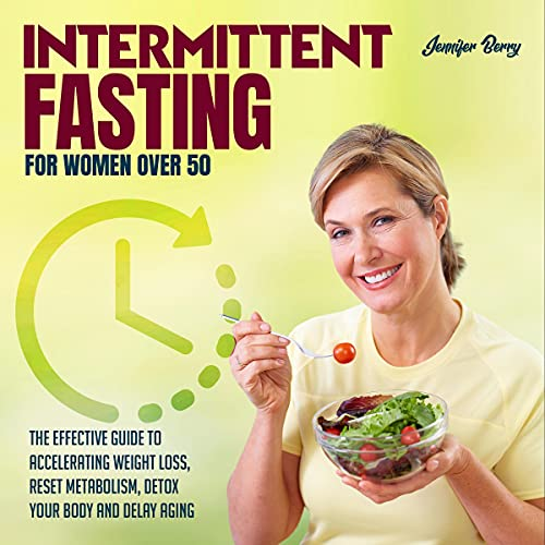 Download Intermittent Fasting for Women Over 50: The Effective Guide to Accelerating Weight Loss, Reset Metab audio book
