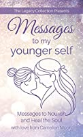 Messages to My Younger Self: Messages to Nourish and Heal the Soul
