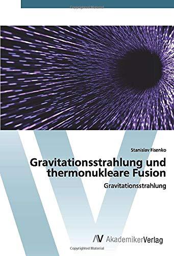 Gravitationsstrahlung und thermonukleare Fusion: Gravitationsstrahlung