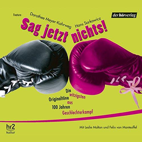 Sag jetzt nichts! Die witztigsten Originaltöne aus 100 Jahren Geschlechterkampf audiobook cover art