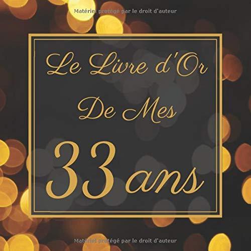 Le Livre d'Or De Mes 33 Ans: Le Livre d'Or De Mon Anniversaire | Parfait Livre Pour 100 Pages Des Félicitations | Pour Homme et Femme.