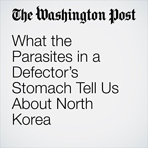 What the Parasites in a Defector's Stomach Tell Us About North Korea copertina