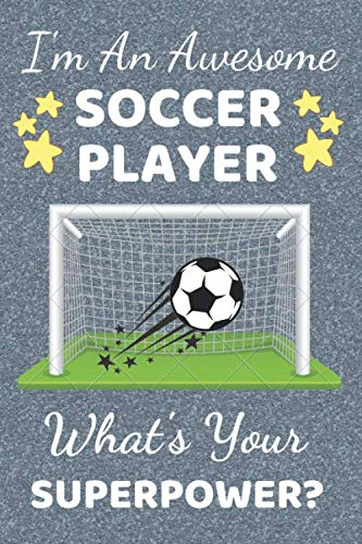 I'm An Awesome Soccer Player What's Your Superpower?: Soccer Gifts. This Soccer Notebook Soccer Journal is 6x9in lined ruled with a cool cover. Fun ... Composition Notebook. Sports Presents.