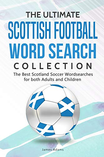 The Ultimate Scottish Football Word Search Collection: The Best Scotland Soccer Wordsearches for both Adults and Children