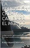 LA EDUCACIÓN CREATIVA CAMBIARÁ EL MUNDO: La formación permanente como base del conocimiento en el siglo XXI (Spanish Edition)