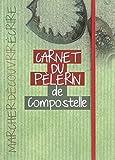 Carnet du pèlerin : Sur le chemin de Saint-Jacques-de-Compostelle