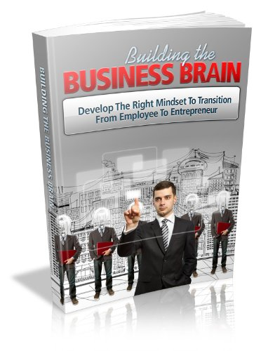 Building the Business Brain: Build an Empire of Your Dream Bussiness