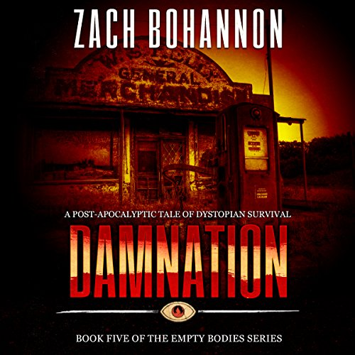 Damnation     Empty Bodies Series, Book 5              By:                                                                                                                                 Zach Bohannon                               Narrated by:                                                                                                                                 Andrew Tell                      Length: 8 hrs and 10 mins     6 ratings     Overall 4.2
