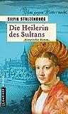 Die Heilerin des Sultans: Historischer Roman (Die Ulm-Trilogie)