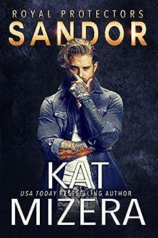 Sandor (Royal Protectors Book 1) by [Kat Mizera]