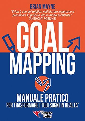 Goal mapping. Manuale pratico per trasformare i tuoi sogni in realtà