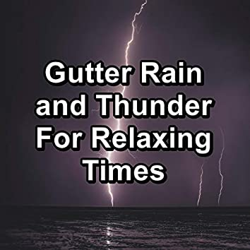Gutter Rain and Thunder For Relaxing Times