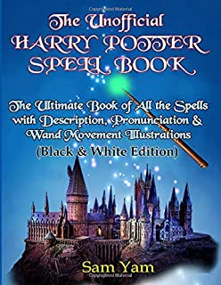 The Unofficial Harry Potter Spell Book: The Ultimate Book of All the Spells with Description, Pronunciation & Wand Movement Illustrations (Black & White Edition)