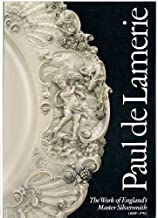 Paul De Lamerie, at the Sign of the Golden Ball: An Exhibition of the Work of England's Master Silversmith, 1688-1751