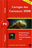 Physique et chimie PC - Corrigés des concours 2008 Polytechnique, Mines-Ponts, Centrale-Supélec, CCP
