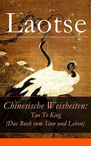 Chinesische Weisheiten: Tao Te King (Das Buch vom Sinn und Leben): Laozi: Daodejing