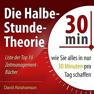Die Halbe-Stunde-Theorie: Wie Sie alles in nur 30 Minuten pro Tag schaffen                   Autor:                                                                                                                                 David Abrahamson                               Sprecher:                                                                                                                                 Markus Meuter                      Spieldauer: 1 Std. und 19 Min.     42 Bewertungen     Gesamt 3,7