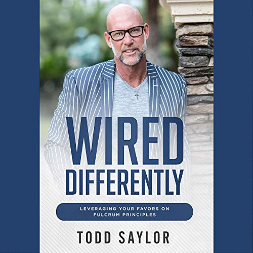 Wired Differently: Leveraging Your Favors on Fulcrum Principles Audiobook By Todd Saylor cover art