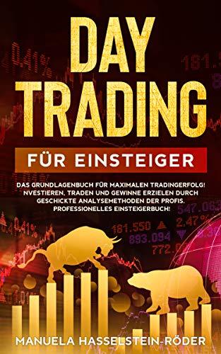 Daytrading für Einsteiger: Das Grundlagenbuch für maximalen Tradingerfolg! Investieren, traden und Gewinne erzielen durch geschickte Analysemethoden der ... Einsteigerbuch! (Termingeschäfte 2)