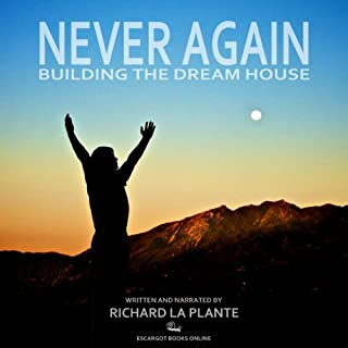 Never Again     Building the Dream House              By:                                                                                                                                 Richard La Plante                               Narrated by:                                                                                                                                 Richard La Plante                      Length: 9 hrs and 59 mins     3 ratings     Overall 5.0